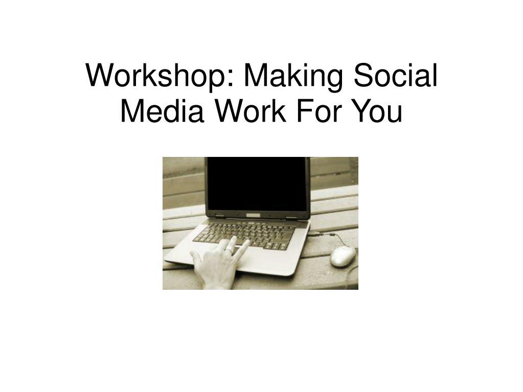 Workshop: Making Social Media Work For You