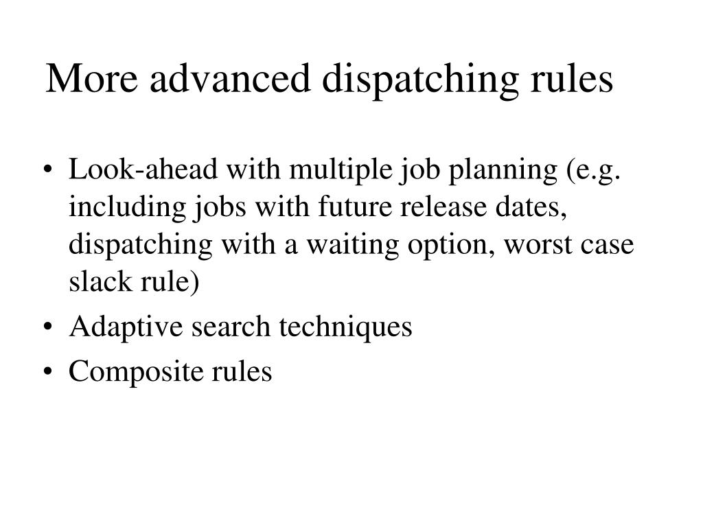More advanced dispatching rules