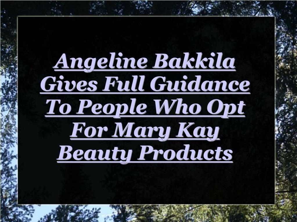 Angeline Bakkila Gives Full Guidance To People Who Opt For Mary Kay Beauty Products