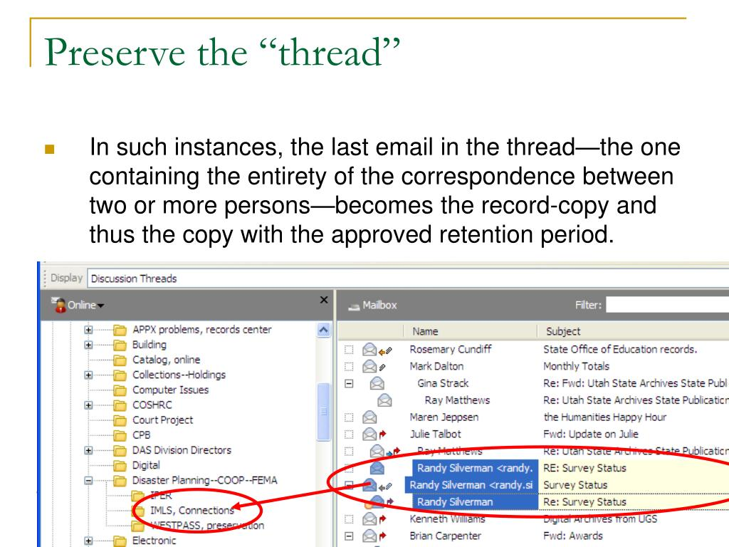 In such instances, the last email in the thread—the one containing the entirety of the correspondence between two or more persons—becomes the record-copy and thus the copy with the approved retention period.