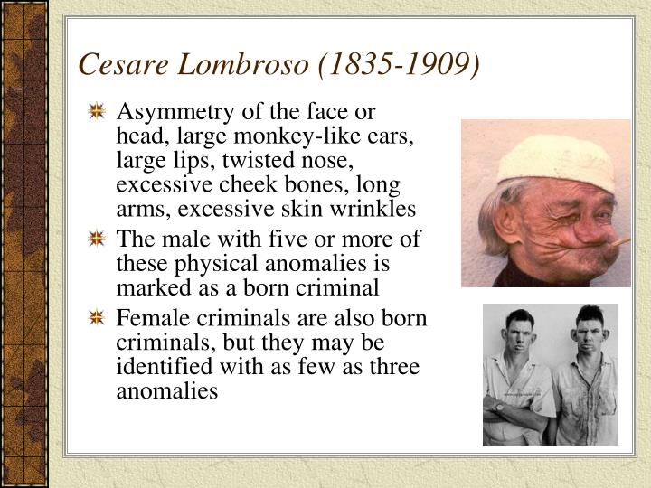 cesare lombroso's biological explanations how relevant Strengths and weaknesses of biological explanations of criminal behaviour positivist criminology began towards the late 18th century and early 19th century and contrasted with cesare becharios early ideas of classicism.