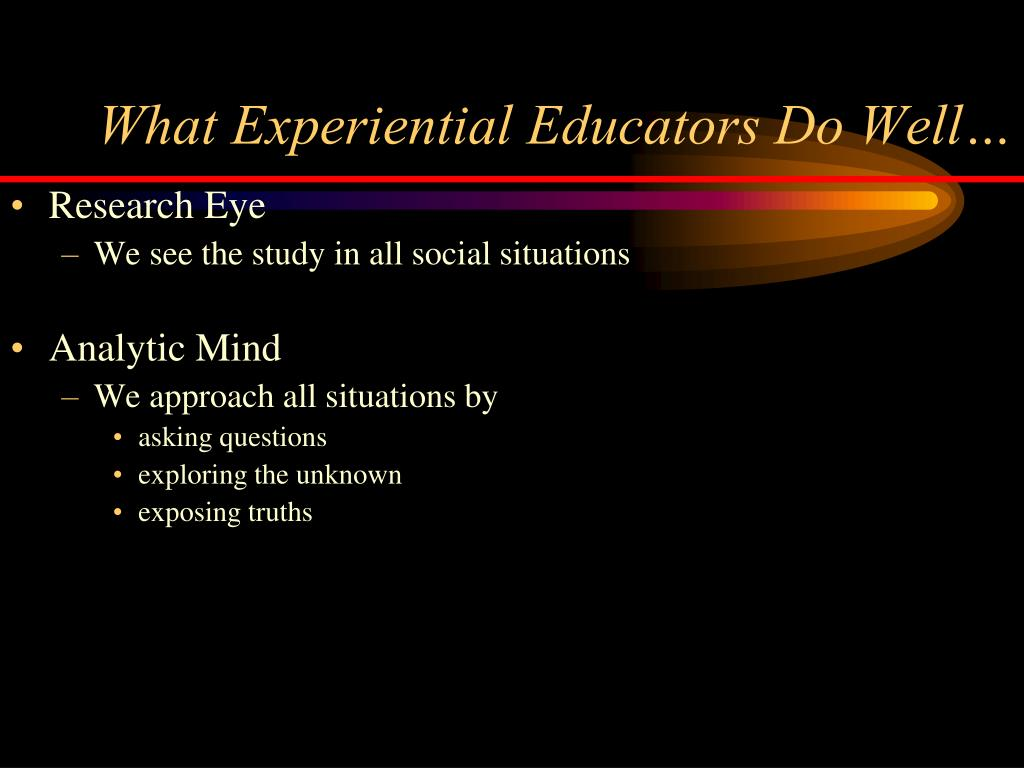 What Experiential Educators Do Well…