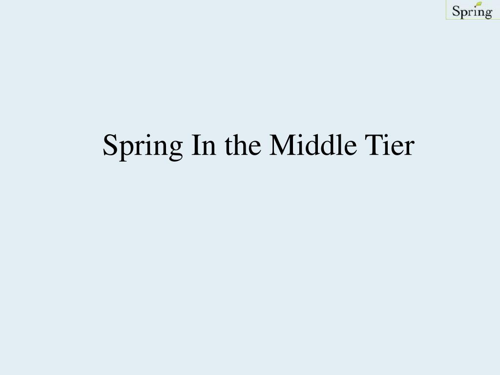 Spring In the Middle Tier