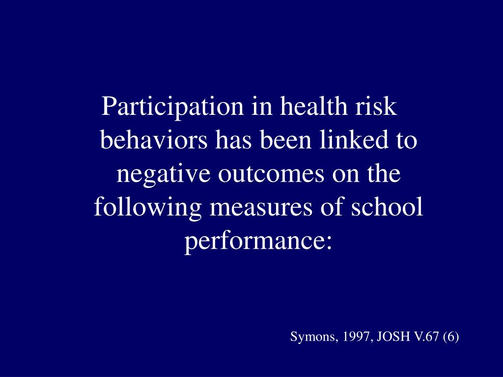 Participation in health risk behaviors has been linked to negative outcomes on the following measures of school performance: