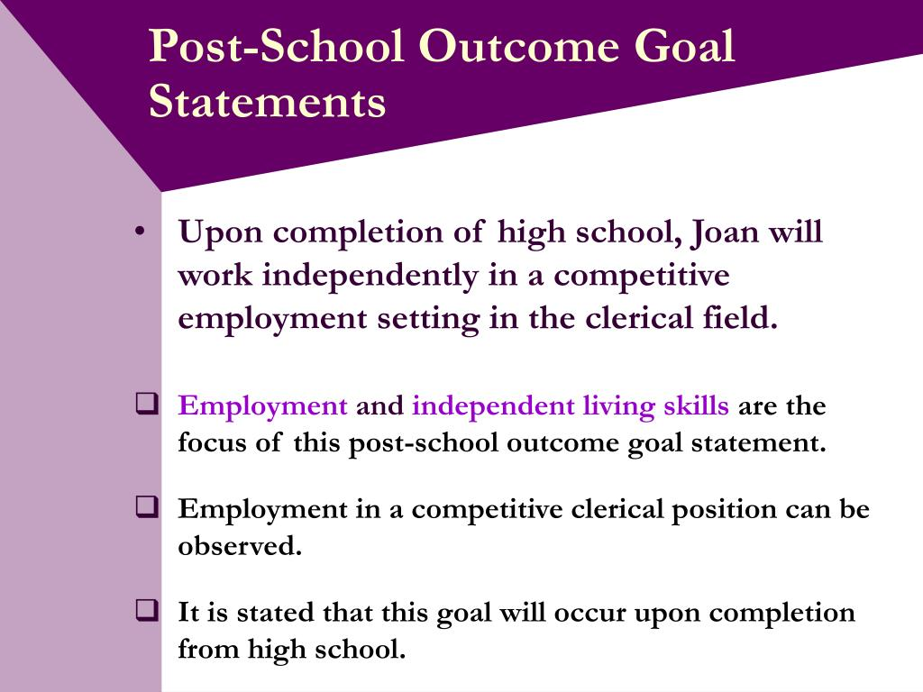 Upon completion of high school, Joan will  work independently in a competitive employment setting in the clerical field.