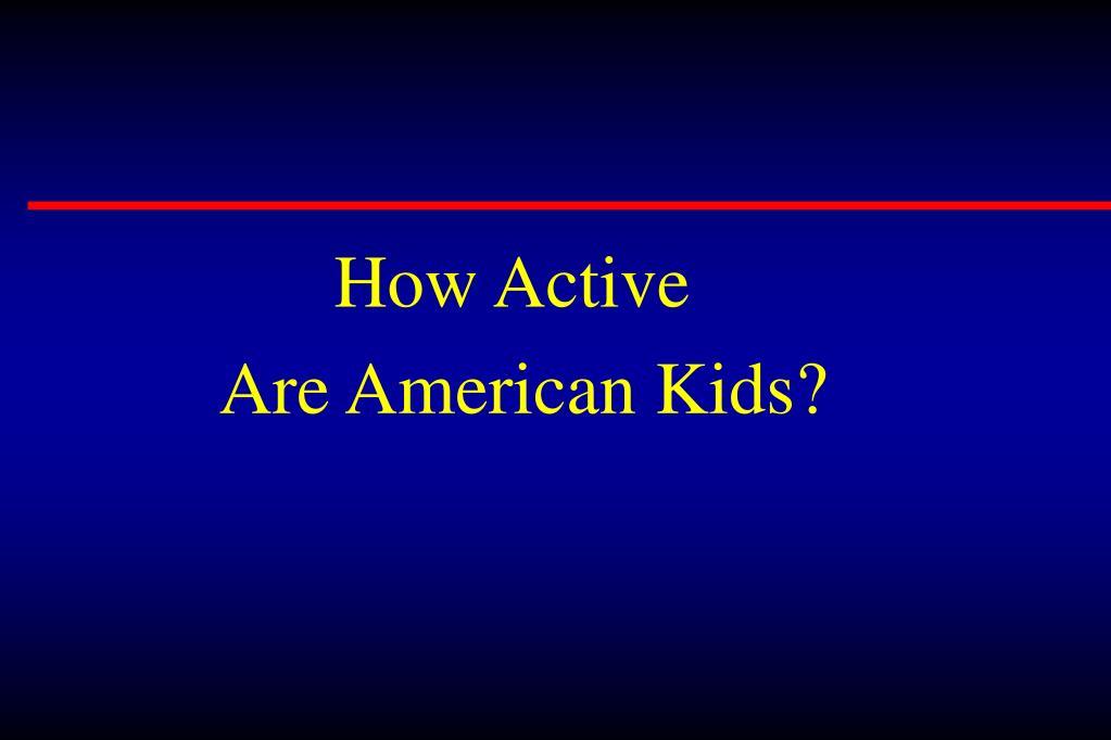 How Active