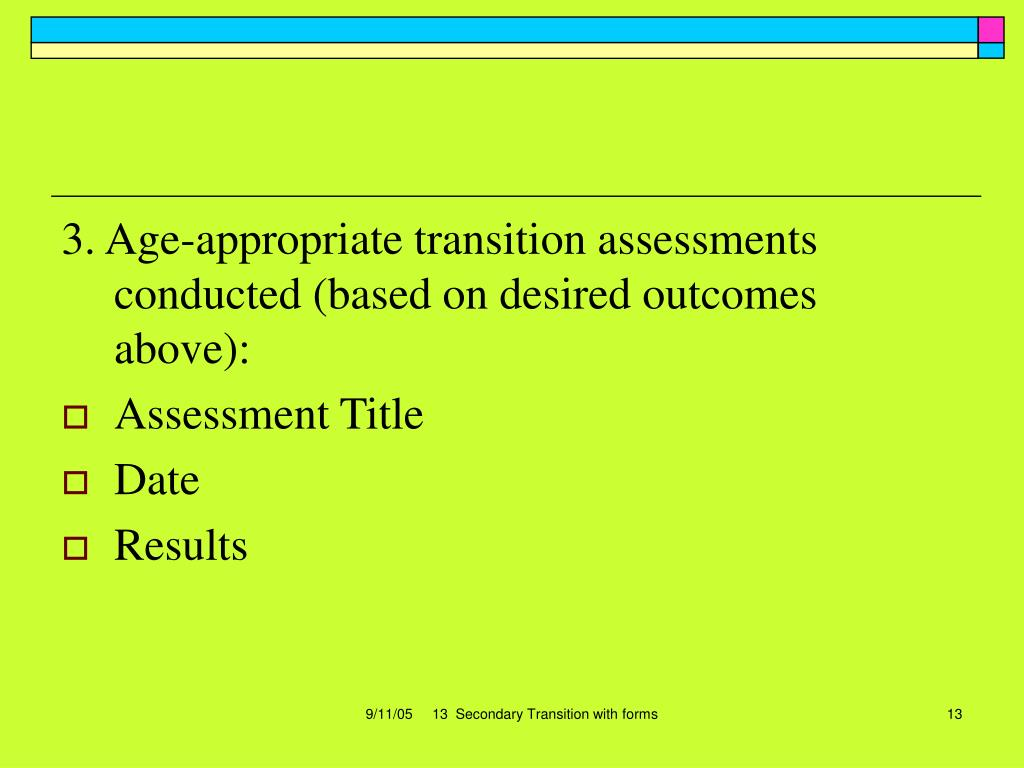3. Age-appropriate transition assessments conducted (based on desired outcomes above):