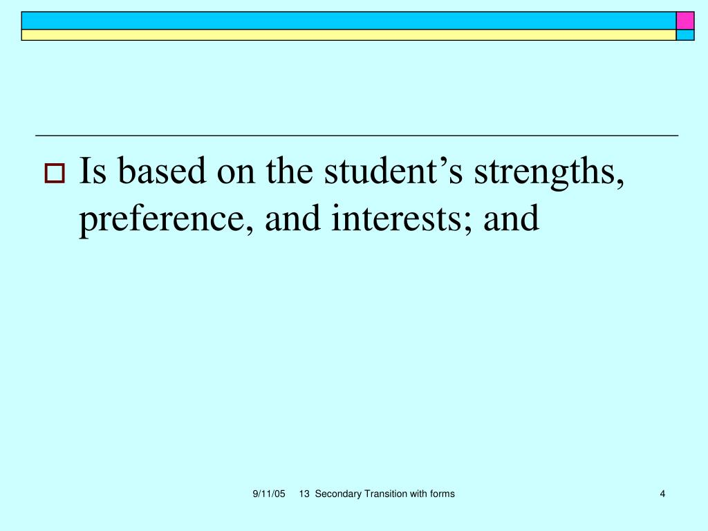 Is based on the student's strengths, preference, and interests; and