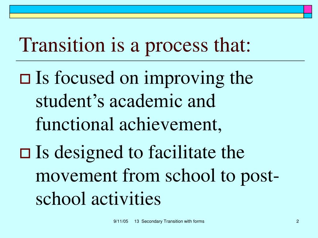Transition is a process that: