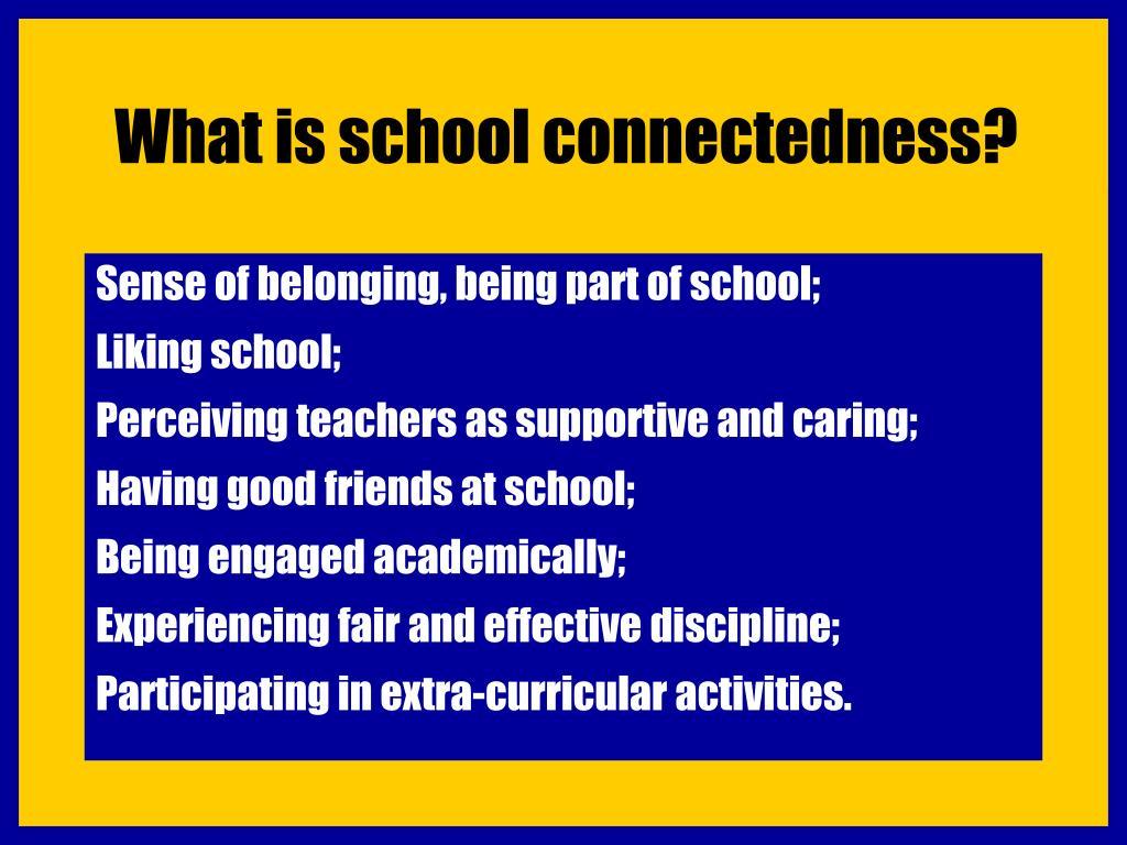 What is school connectedness?