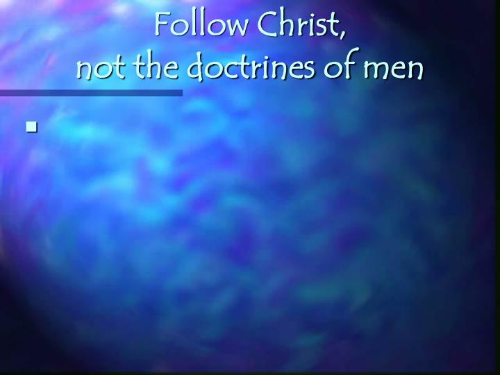 Follow Christ,