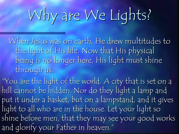 Why are We Lights?