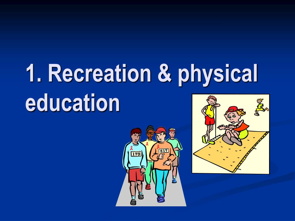 1. Recreation & physical education
