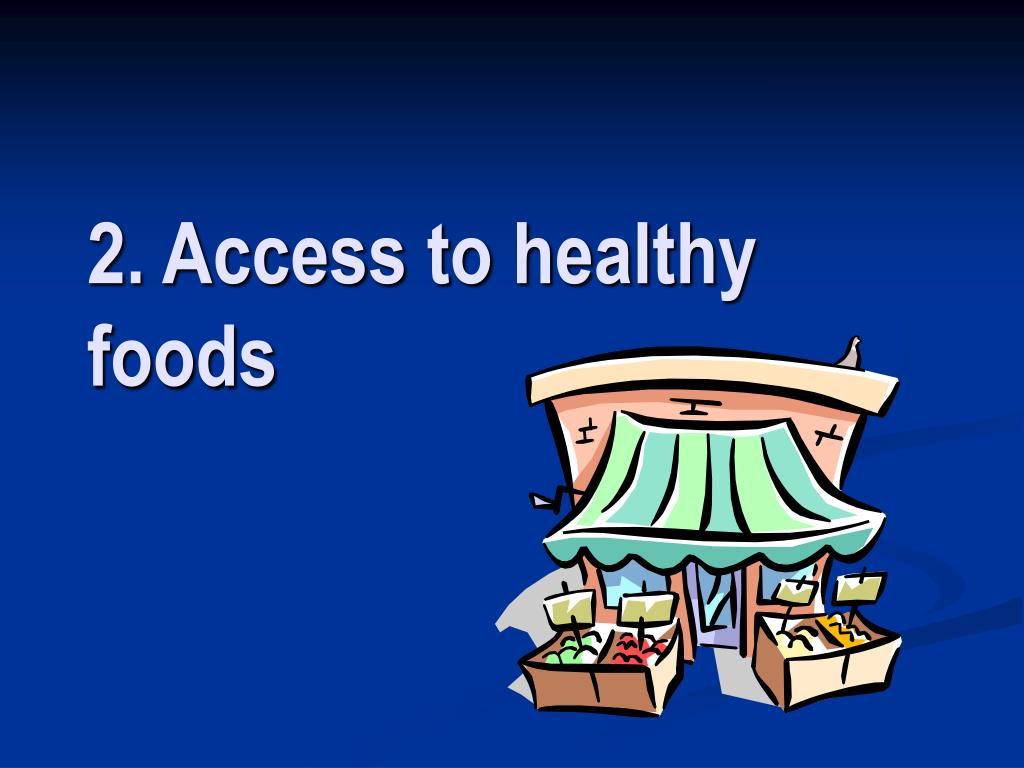 2. Access to healthy foods