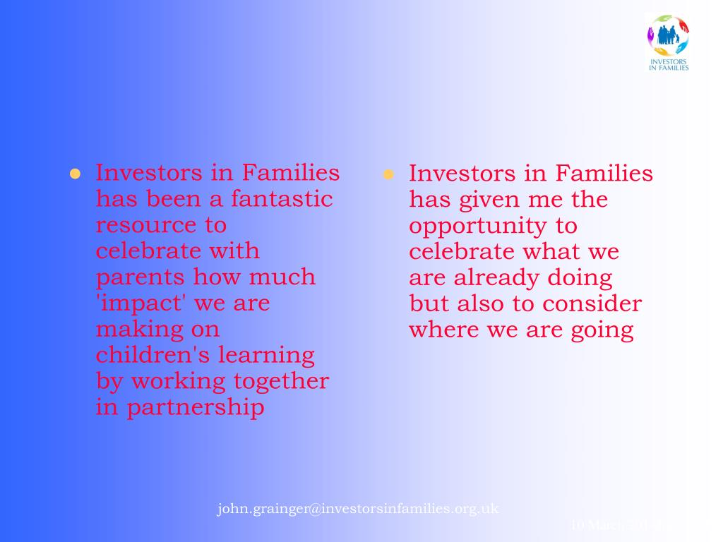 Investors in Families has been a fantastic resource to celebrate with parents how much 'impact' we are making on children's learning by working together in partnership