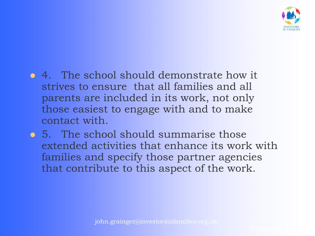 4.	The school should demonstrate how it strives to ensure  that all families and all parents are included in its work, not only those easiest to engage with and to make contact with.