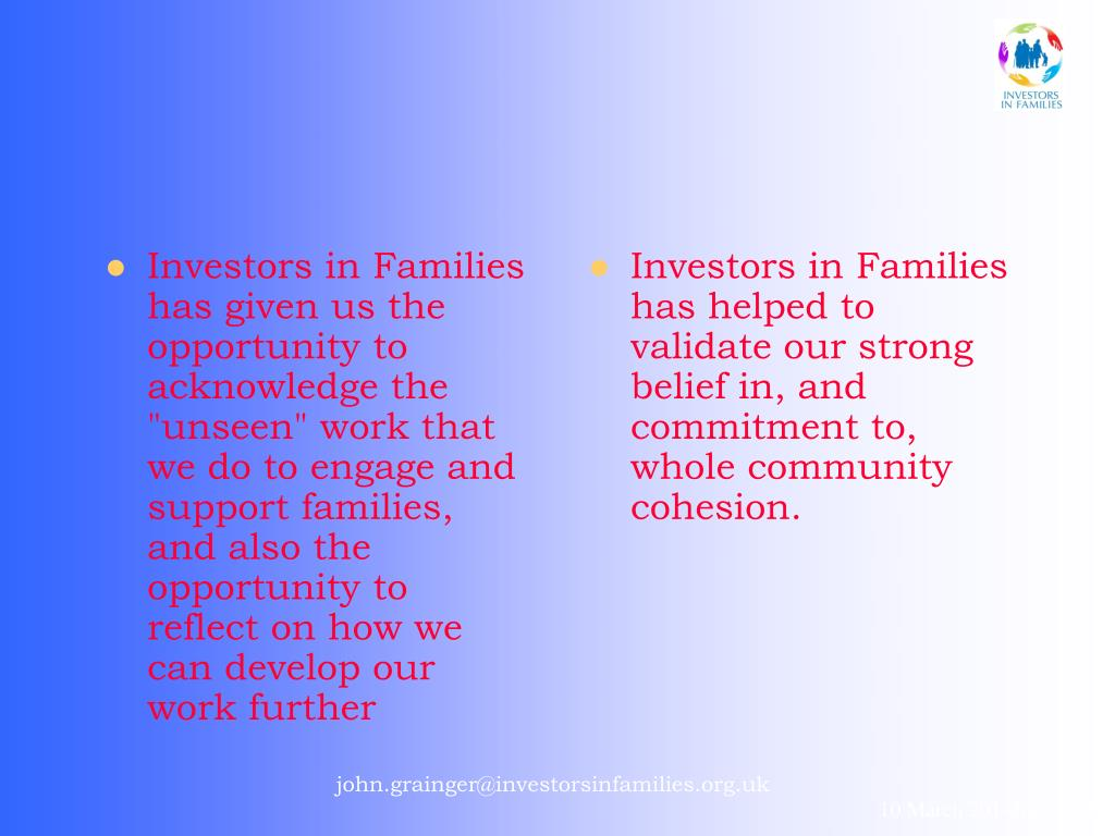 "Investors in Families has given us the opportunity to acknowledge the ""unseen"" work that we do to engage and support families, and also the opportunity to reflect on how we can develop our work further"