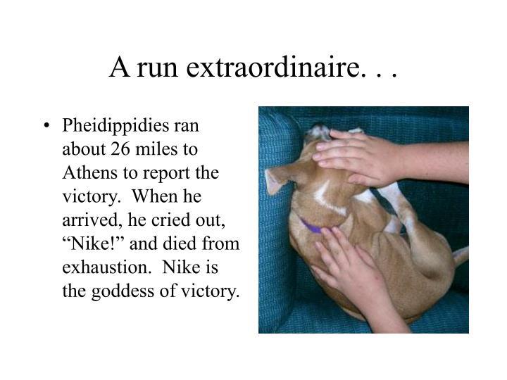 A run extraordinaire. . .