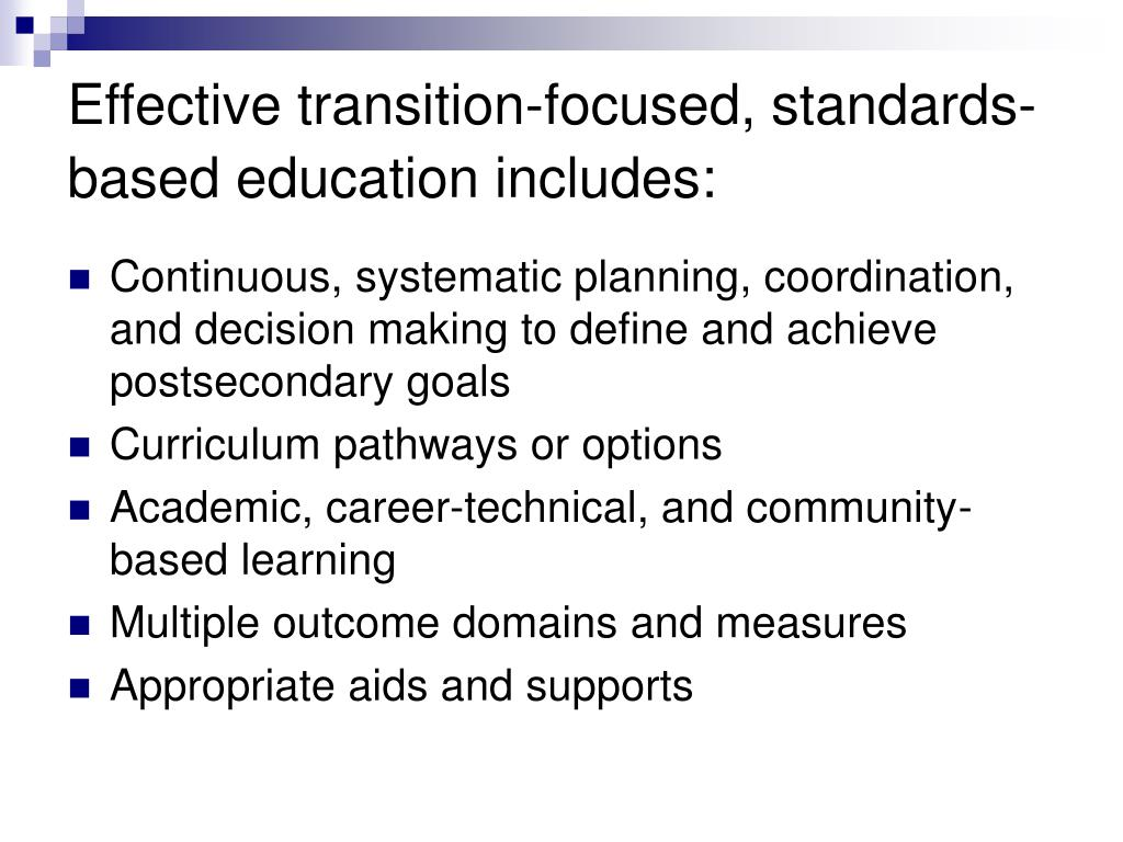Effective transition-focused, standards-based education includes: