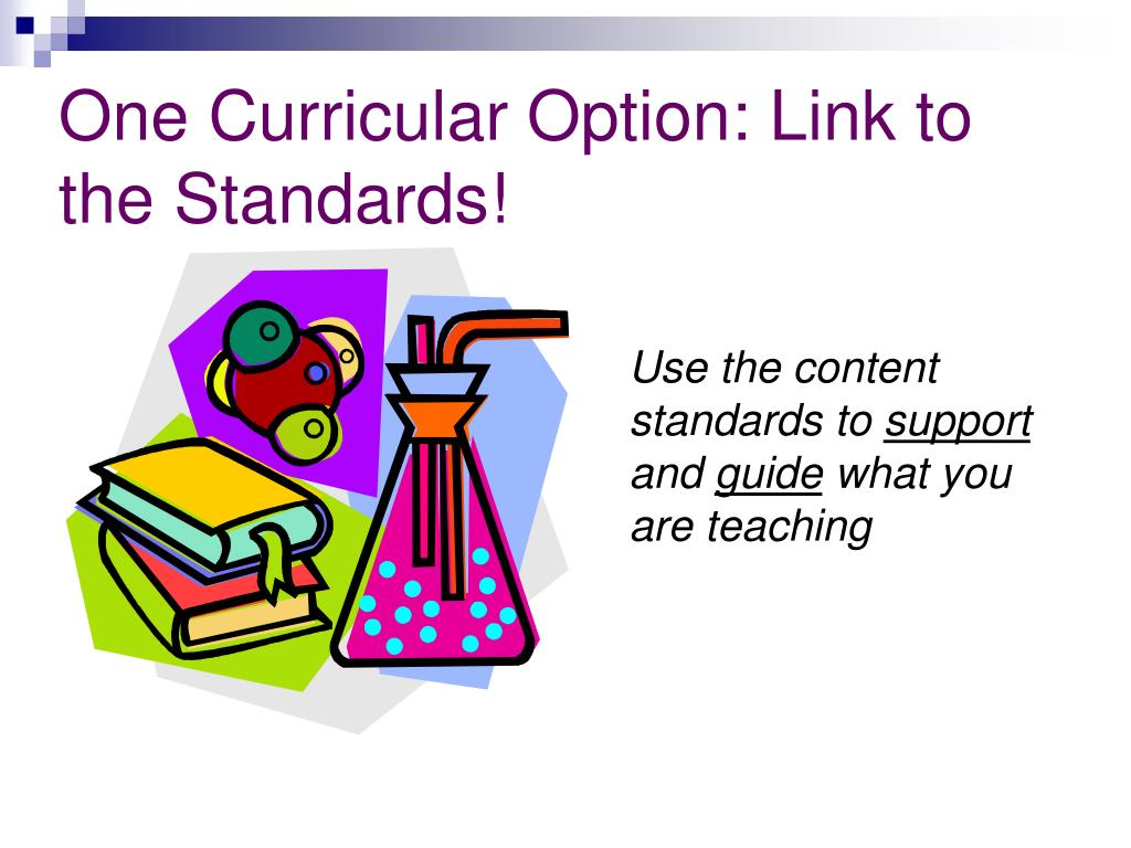 One Curricular Option: Link to the Standards!