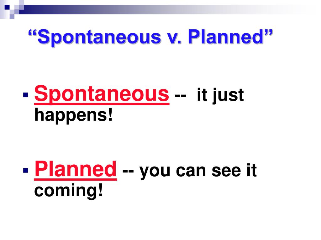 """Spontaneous v. Planned"""