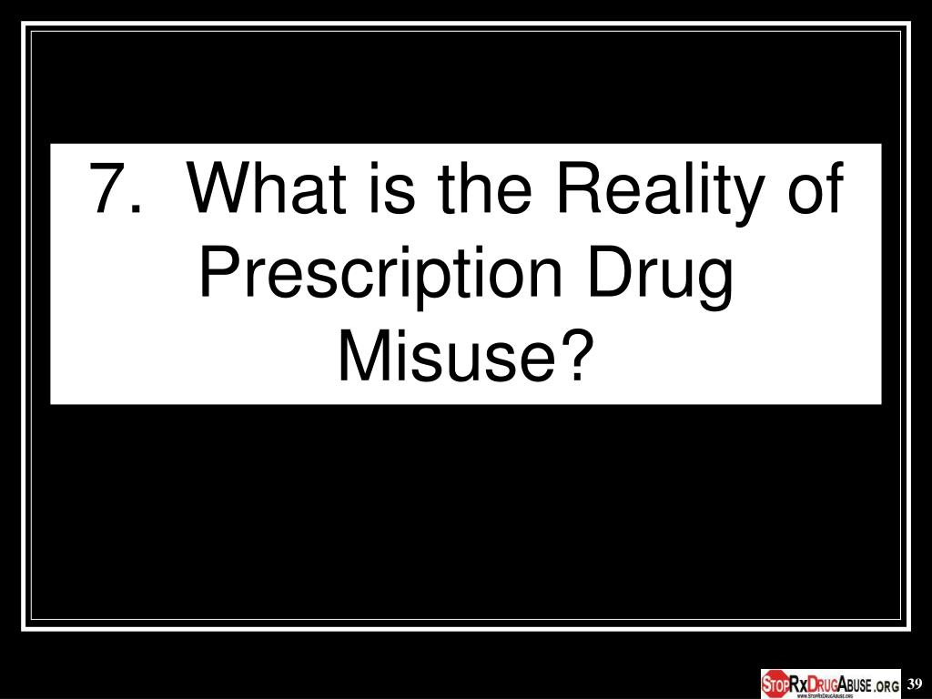 7.  What is the Reality of Prescription Drug