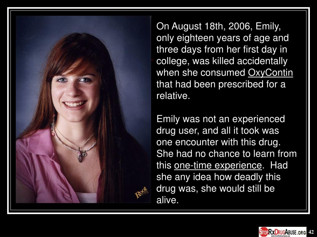 On August 18th, 2006, Emily, only eighteen years of age and three days from her first day in college, was killed accidentally when she consumed