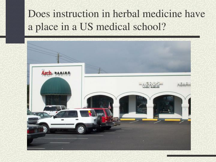 Does instruction in herbal medicine have a place in a us medical school