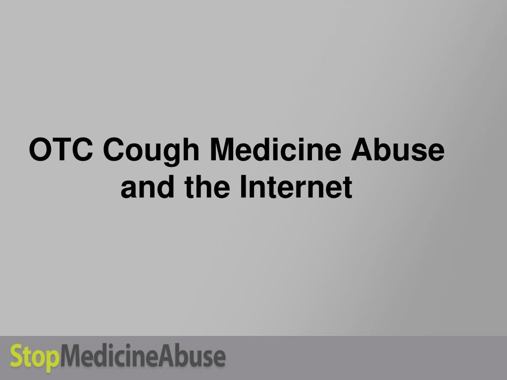 OTC Cough Medicine Abuse and the Internet