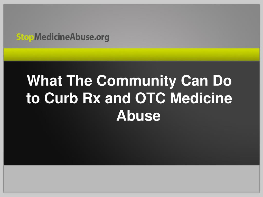 What The Community Can Do to Curb Rx and OTC Medicine   Abuse