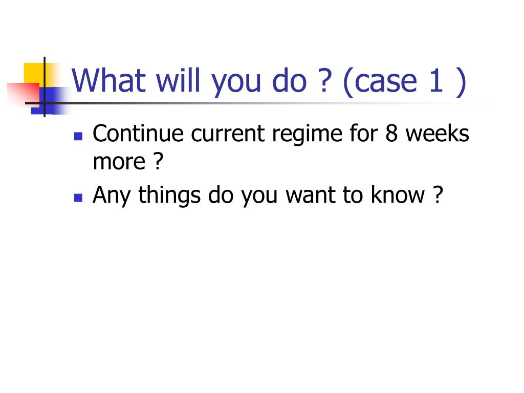 What will you do ? (case 1 )