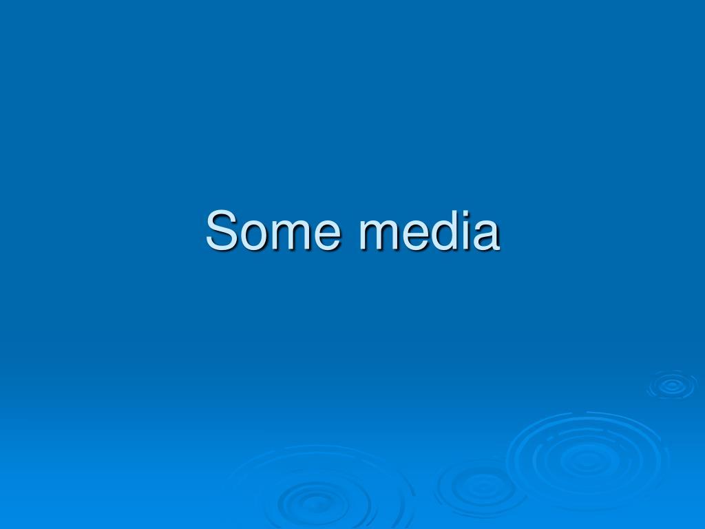Some media