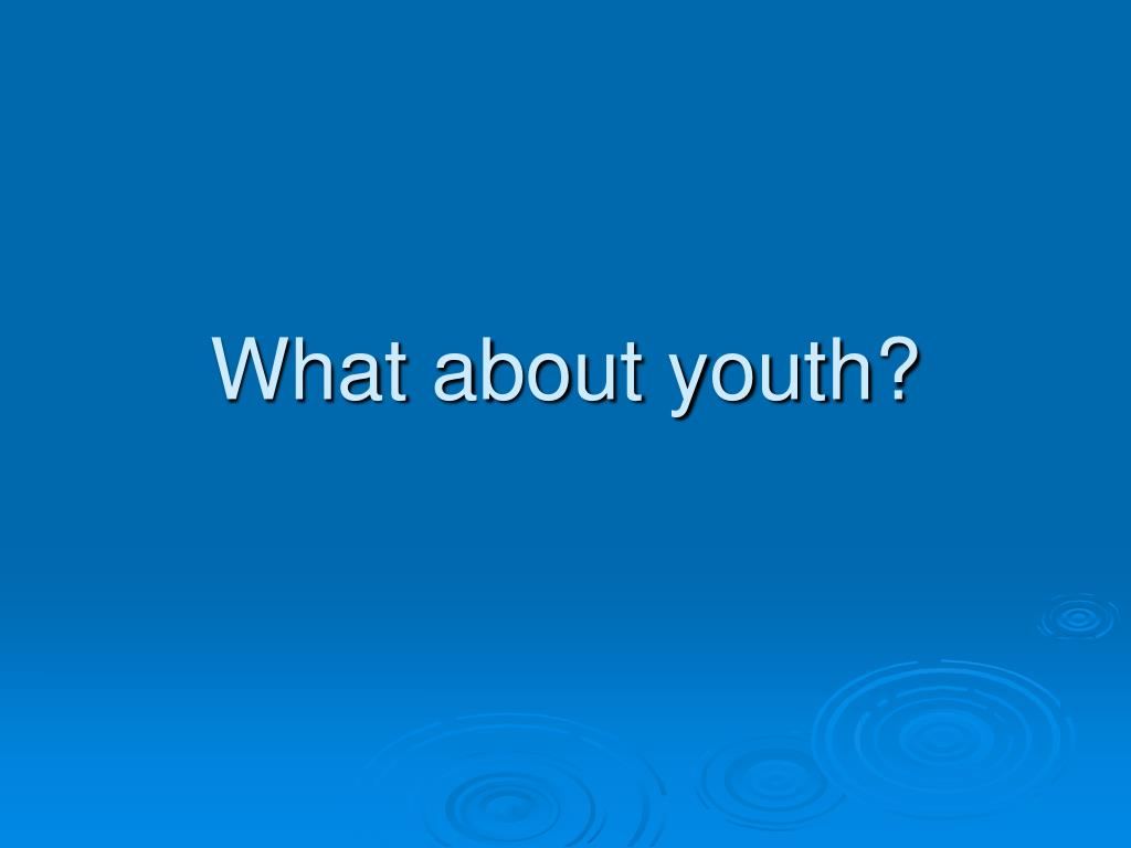 What about youth?