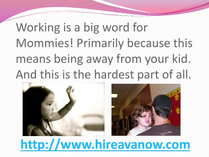 Working is a big word for Mommies! Primarily because this means being away from your kid. And this i...