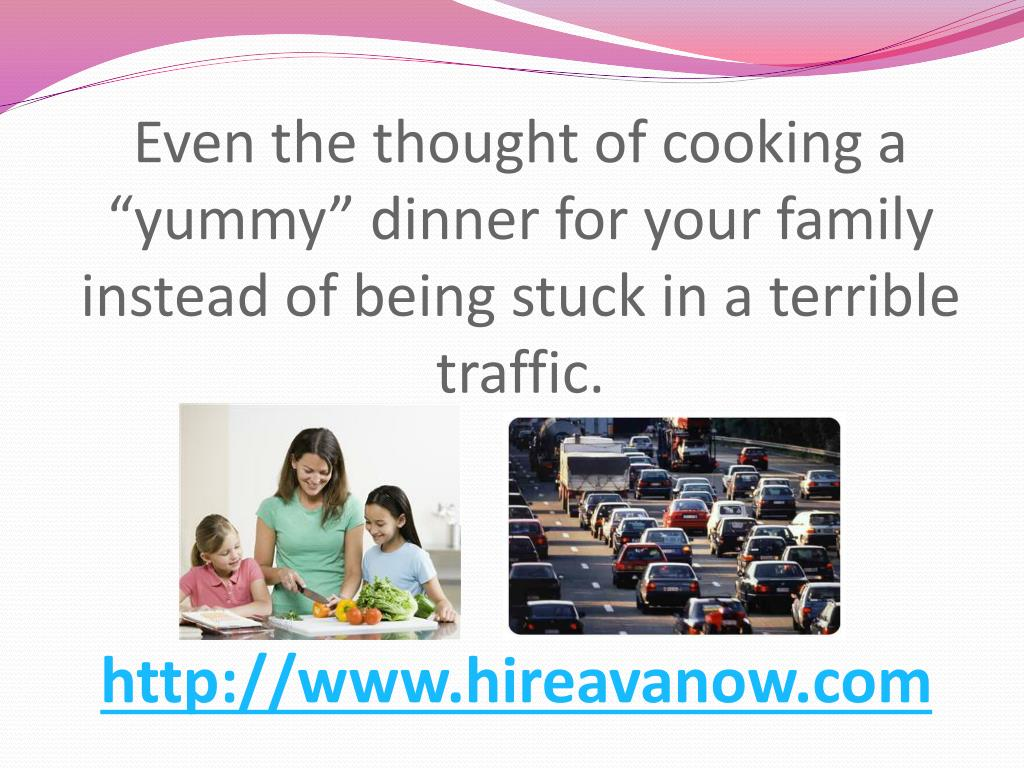"Even the thought of cooking a ""yummy"" dinner for your family instead of being stuck in a terrible traffic."