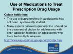 use of medications to treat prescription drug usage