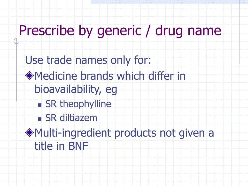 Prescribe by generic / drug name