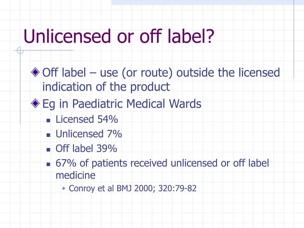 Unlicensed or off label?