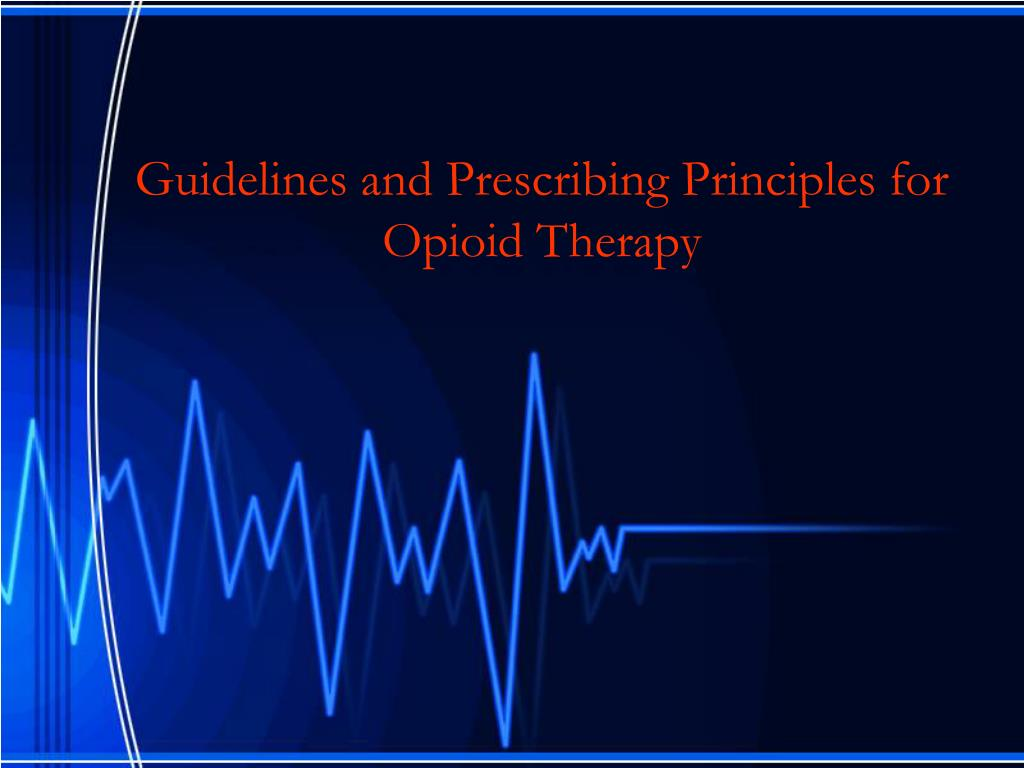 Guidelines and Prescribing Principles for Opioid Therapy
