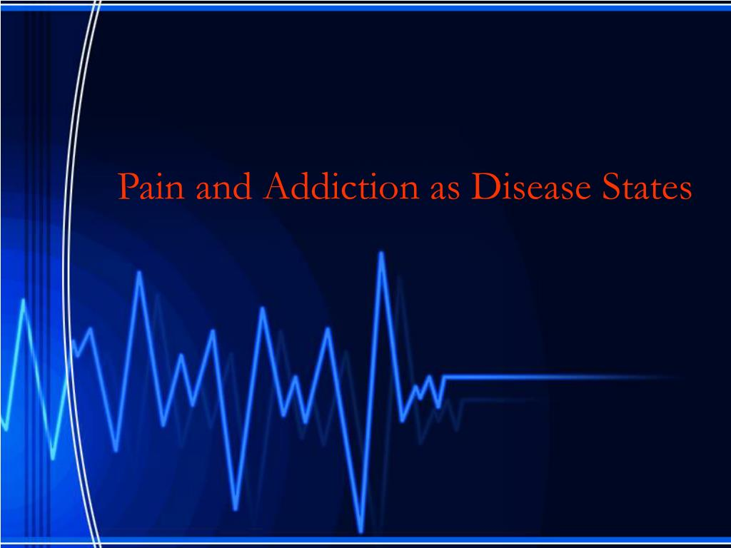 Pain and Addiction as Disease States
