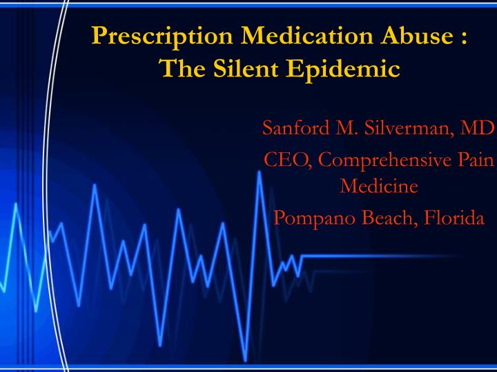 Prescription medication abuse the silent epidemic l.jpg