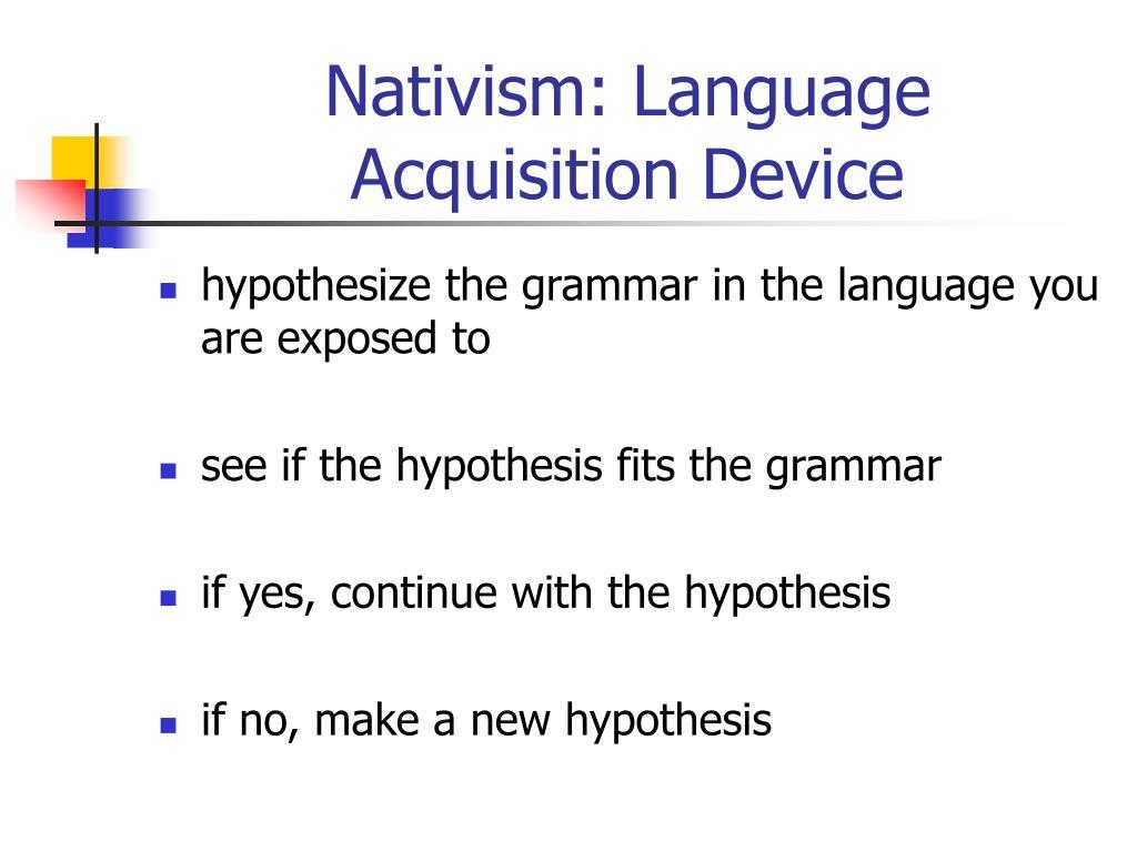 Nativism: Language Acquisition Device