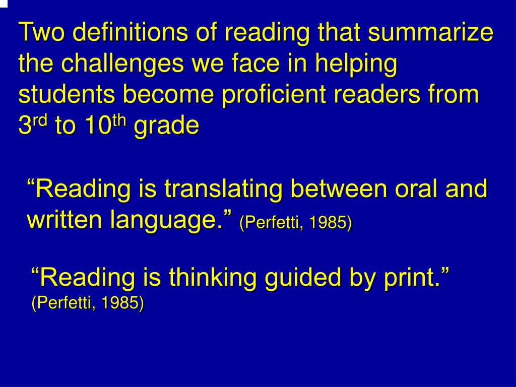 Two definitions of reading that summarize the challenges we face in helping students become proficient readers from 3