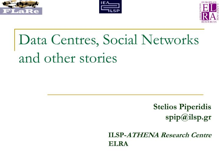 Data centres social networks and other stories l.jpg