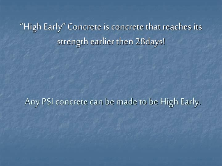 """High Early"" Concrete is concrete that reaches its strength earlier then 28days!"