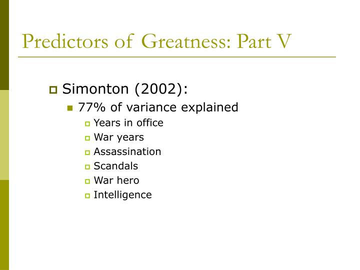 Predictors of Greatness: Part V