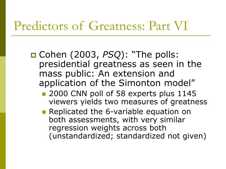Predictors of Greatness: Part VI