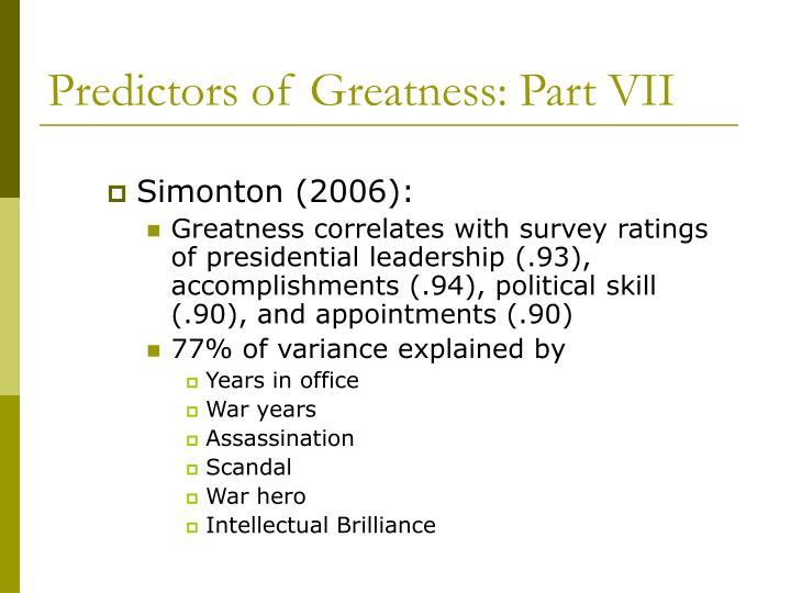 Predictors of Greatness: Part VII