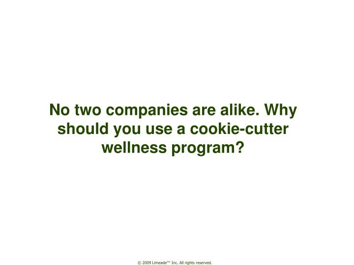 No two companies are alike why should you use a cookie cutter wellness program l.jpg