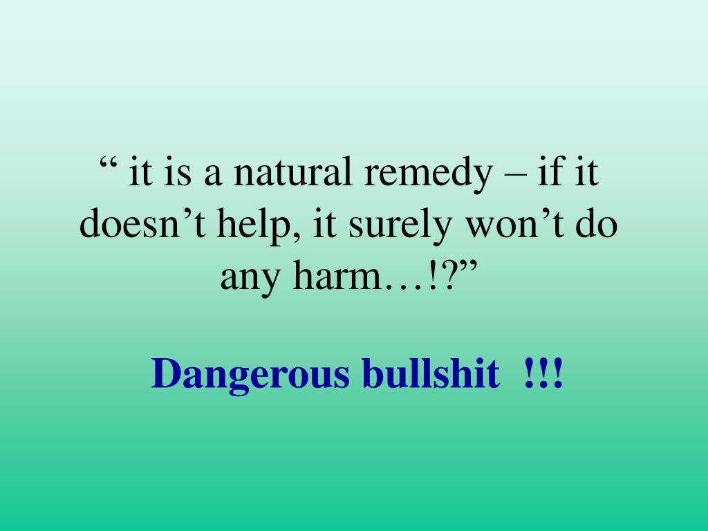 """ it is a natural remedy – if it doesn't help, it surely won't do any harm…!?"""